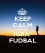 KEEP CALM DZONI IGRA  FUDBAL - Personalised Poster A1 size