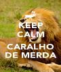 KEEP CALM E CARALHO DE MERDA - Personalised Poster A1 size