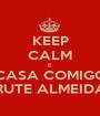 KEEP CALM E CASA COMIGO RUTE ALMEIDA - Personalised Poster A1 size