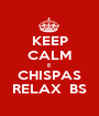 KEEP CALM E CHISPAS RELAX  BS - Personalised Poster A1 size