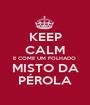 KEEP CALM E COME UM FOLHADO  MISTO DA PÉROLA - Personalised Poster A1 size
