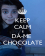 KEEP CALM E DÁ-ME  CHOCOLATE - Personalised Poster A1 size
