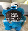 KEEP CALM E  DEVOLVE AS  MINHAS BOLACHAS  - Personalised Poster A1 size