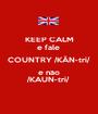 KEEP CALM e fale  COUNTRY /KÂN-tri/ e não /KAUN-tri/ - Personalised Poster A1 size