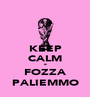 KEEP CALM e FOZZA PALIEMMO - Personalised Poster A1 size