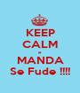 KEEP CALM e MANDA Se Fude !!!! - Personalised Poster A1 size