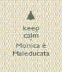 keep calm e Monica è Maleducata - Personalised Poster A1 size