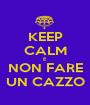 KEEP CALM E NON FARE UN CAZZO - Personalised Poster A1 size