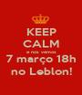 KEEP CALM e nos vemos 7 março 18h no Leblon! - Personalised Poster A1 size