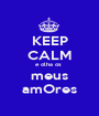 KEEP CALM e olha os  meus amOres - Personalised Poster A1 size