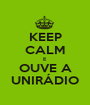 KEEP CALM E OUVE A UNIRÁDIO - Personalised Poster A1 size