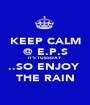 KEEP CALM @ E.P.S IT'S TUESDAY ..SO ENJOY  THE RAIN - Personalised Poster A1 size