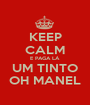 KEEP CALM E PAGA LÁ UM TINTO OH MANEL - Personalised Poster A1 size