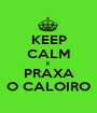 KEEP CALM E PRAXA O CALOIRO - Personalised Poster A1 size