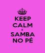 KEEP CALM E SAMBA NO PÉ - Personalised Poster A1 size