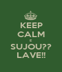 KEEP CALM E  SUJOU?? LAVE!! - Personalised Poster A1 size