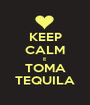 KEEP CALM E TOMA TEQUILA - Personalised Poster A1 size