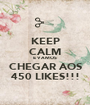 KEEP CALM E VAMOS CHEGAR AOS 450 LIKES!!! - Personalised Poster A1 size
