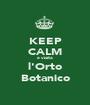 KEEP CALM e visita l'Orto Botanico - Personalised Poster A1 size