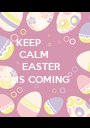 KEEP   CALM   EASTER IS COMING - Personalised Poster A1 size