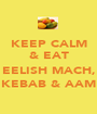 KEEP CALM & EAT  EELISH MACH, KEBAB & AAM - Personalised Poster A1 size