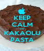 KEEP CALM EAT KAKAOLU PASTA - Personalised Poster A1 size