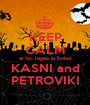 KEEP CALM ei fac legea in fotbal KASNI and PETROVIKI - Personalised Poster A1 size