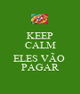 KEEP CALM  ELES VÃO  PAGAR - Personalised Poster A1 size