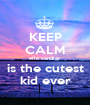 KEEP CALM ella sandler is the cutest kid ever - Personalised Poster A1 size