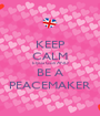 KEEP CALM Elysia Goli AND BE A PEACEMAKER - Personalised Poster A1 size