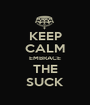 KEEP CALM EMBRACE THE SUCK - Personalised Poster A1 size