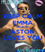 KEEP CALM EMMA BECAUSE ASTON LOVES YOU - Personalised Poster A1 size
