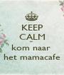 KEEP CALM en  kom naar  het mamacafe - Personalised Poster A1 size