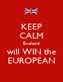 KEEP CALM England will WIN the EUROPEAN - Personalised Poster A1 size