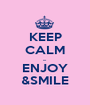 KEEP CALM ... ENJOY &SMILE - Personalised Poster A1 size