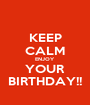KEEP CALM ENJOY YOUR BIRTHDAY!! - Personalised Poster A1 size