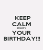 KEEP CALM  ENJOY YOUR BIRTHDAY!!! - Personalised Poster A1 size