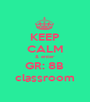 KEEP CALM & enter GR: 8B  classroom - Personalised Poster A1 size