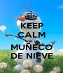 KEEP CALM eres un MUÑECO DE NIEVE - Personalised Poster A1 size