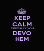 KEEP CALM ESPECIALLY YOU DEVO HEM - Personalised Poster A1 size