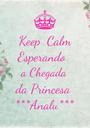 Keep  Calm Esperando   a Chegada da Princesa  ***Analu*** - Personalised Poster A1 size