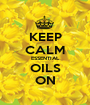 KEEP CALM ESSENTIAL OILS ON - Personalised Poster A1 size