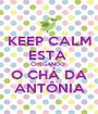 KEEP CALM ESTA  CHEGANDO  O CHÁ DA ANTÔNIA - Personalised Poster A1 size