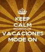 KEEP CALM ESTAMOS DE VACACIONES MODE ON - Personalised Poster A1 size