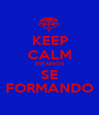 KEEP CALM ESTAMOS SE FORMANDO - Personalised Poster A1 size