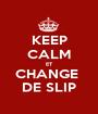 KEEP CALM ET CHANGE  DE SLIP - Personalised Poster A1 size