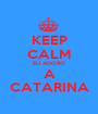 KEEP CALM EU ADORO A CATARINA - Personalised Poster A1 size