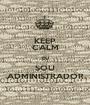 KEEP CALM EU SOU ADMINISTRADOR - Personalised Poster A1 size