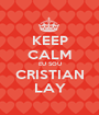 KEEP CALM EU SOU CRISTIAN LAY - Personalised Poster A1 size