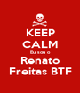 KEEP CALM Eu sou o Renato Freitas BTF - Personalised Poster A1 size